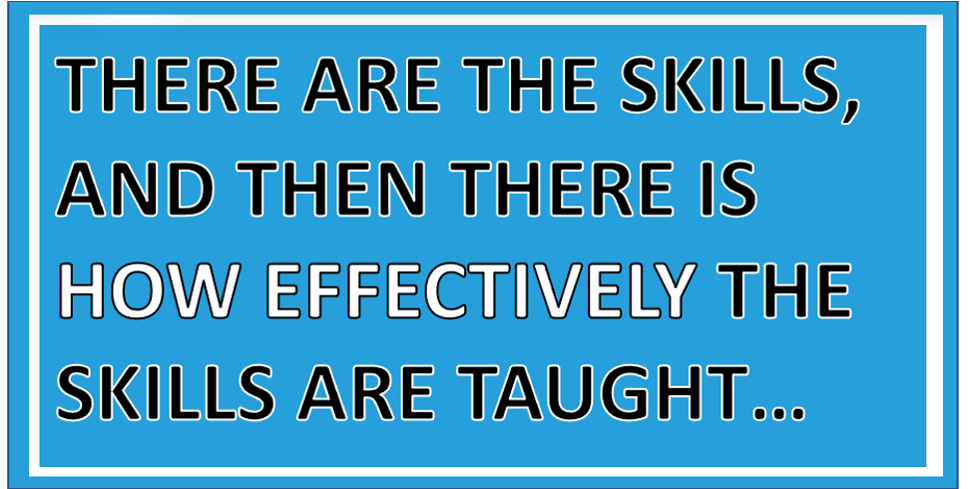 How effectively the skills are taught matters the most